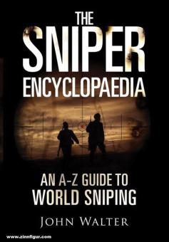 Walter, John: The Sniper Encyclopaedia. An A-Z Guide to World Sniping
