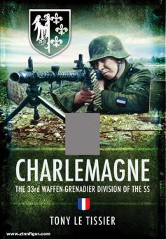 Le Tissier, Tony: SS Charlemagne. The 33rd Waffen-Grenadier Division of the SS