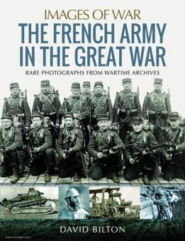Bilton, David: Images of War. The French Army in the Great War. Rare Photographs from Wartime Archives