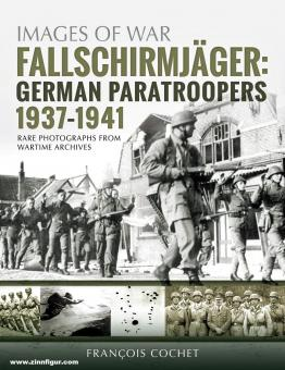 Cochet, Francois: Images of War. Fallschirmjäger: German Paratroopers 1937-1941. Rare Photographs from Wartime Archives