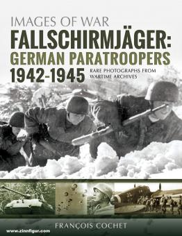 Cochet, Francois: Fallschirmjäger: German Paratroopers 1942-1945 Rare Photographs from Wartime Archive