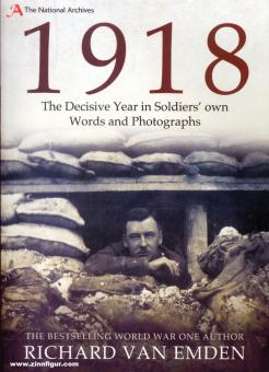 Emden, Richard van: 1918. The Decisive Year in Soldiers' own Words and Photographs
