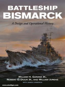 Garzke, William H./Dulin Jr., Robert O./Jurens, William: Battleship Bismarck. A Design and Operational History