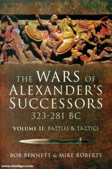 Bennett, Bob/Roberts, Mike: The Wars of Alexander's Successors 323-281 BC. Band 2: Battles and Tactics