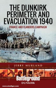 Murland, Jerry: The Dunkirk Perimeter and Evacuation 1940. France and Flanders Campaign
