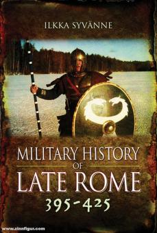 Syvanne, Ilkka: Military History of Late Rome 395 - 425 Teil 3