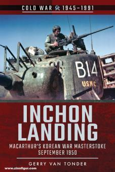 Tonder, Gerry van: Inchon Landing. MacArthur's Korean War Masterstroke, September 1950