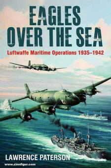 Paterson, Lawrence: Eagles over the Sea 1935-1942. A History of Luftwaffe Maritime Operations