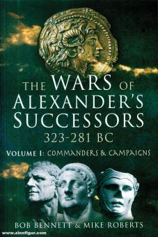 Bennett, Bob/Roberts, Mike: The Wars of Alexander's Successors 323 - 281 BC. Band 1: Commanders & Campaigns