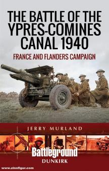 Murland, Jerry: The Battle of the Ypres-Comines Canal 1940. France and Flanders Campaign