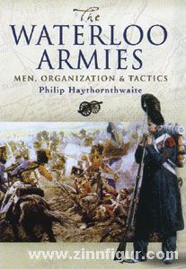 Haythornthwaite, P.: The Waterloo Armies. Men, Organization and Tactics