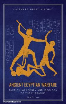 Shaw, Ian: Ancient Egyptian Warfare. Pharaonic Tactics, Weapons and Ideology
