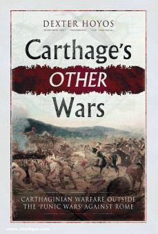 """Hoyos, Dexter: Carthage's Other Wars. Carthaginian Warfare Outside the """"Punic Wars"""" Against Rom"""