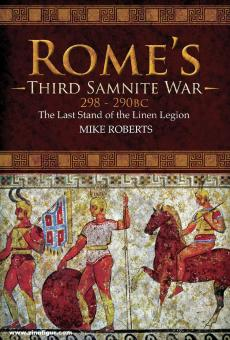 Roberts, Mike: Rome's Third Samnite War, 298-290 BC. The Last Stand of the Linen Legion