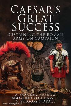 Merrow, Alexander: Caesar's Great Success. Sustaining the Roman Army on Campaign