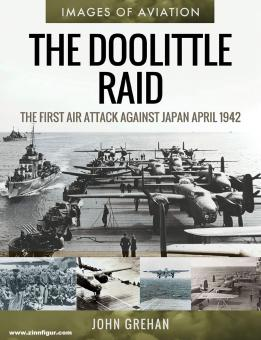 Grehan, John: The Doolittle Raid. The first Air Attack against Japan, April 1942