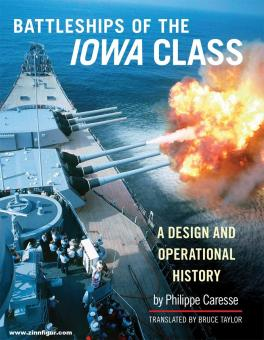 Caresse, Philippe/Taylor, Bruce: The Battleship of the Iowa Class. A Design and Operational History