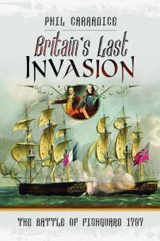 Carradice, Phil: Britain's Last Invasion. The Battle of Fishguard 1797