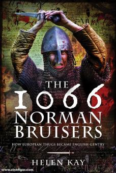 Kay, Helen: The 1066 Norman Bruisers. How European Thugs became English Gentry