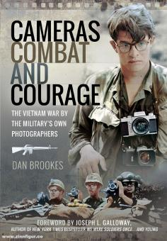 Brookes, Dan: Cameras, Combat and Courage. The Vietnam War by the Military's own Photographers