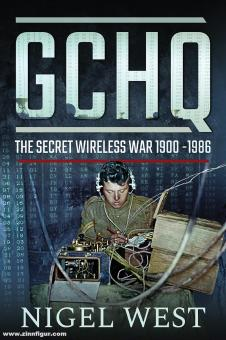 West, Nigel: GCHQ. The Secret Wireless War 1900-1986
