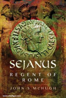 McHugh, John S.: Sejanus. Regent of Rome