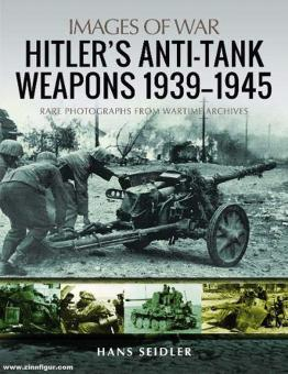 Seidler, Hans: Images of War. Hitler's Anti-Tank Weapons 1939-1945. Rare Photographs from Wartime Archives