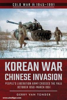 Tonder, Gerry van: Korean War - Chinese Invasion. People's Liberation Army Crosses the Yalu, October 1950-March 1951