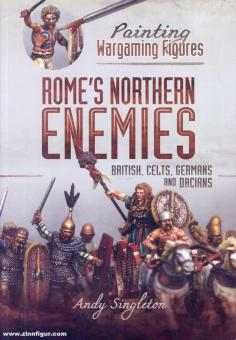 Singleton, Andy: Painting Wargaming Figures. Rome's Northern Enemies. British, Celts, Germans and Dacians