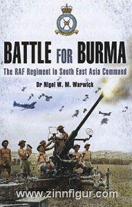Warwick, N. W. M.: Battle for Burma. The RAF Regiment in South-east Asia Command