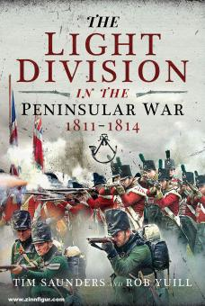 Saunders, Tim/Yuill, Rob: The Light Division in the Peninsular War 1811-1814