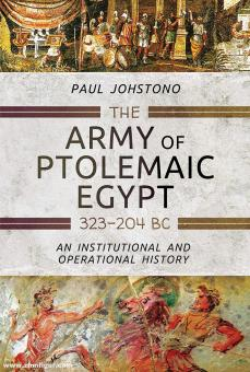 Johstono, Paul: The Army of Ptolemaic Egypt 323 to 204 BC. An Institutional and Operational History