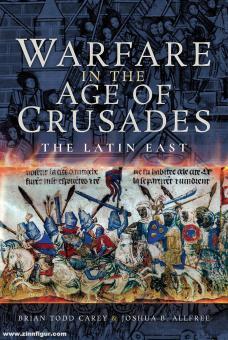 Carey, Brian Todd/Allfree, Joshua B. (Illustr.): Warfare in the Age of Crusades. The Latin East