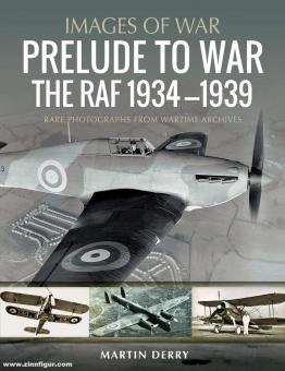 Derry, Martin: Images of War. Prelude to War. The RAF 1934-1939. Rare Photographs from Wartime Archives