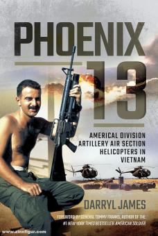 James, Darryl: Phoenix 13. Elite Helicopter Units in Vietnam. Americal Division Artillery Air Section