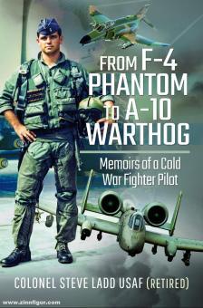 Ladd, Steven K.: From F-4 Phantom to A-10 Warthog. Memoirs of a Cold War Fighter Pilot