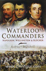 Uffindell, A.: Waterloo Commanders. Napoleon, Wellington and Blücher