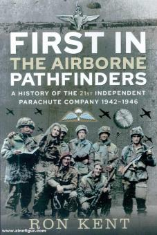 Kent, Ron: First in. The Airborne Pathfinders. A History of the 21st Independent Parachute Company, 1942-1946