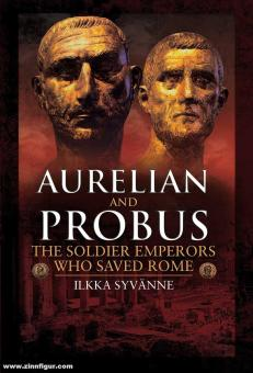 Syvänne, Ilkka: Aurelian and Probus. The Soldier Emperors Who Saved Rome