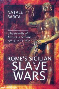 Barca, Natale: Rome's Sicilian Slave Wars. The Revolts of Eunus & Salvius 136-132 & 105-100 BC