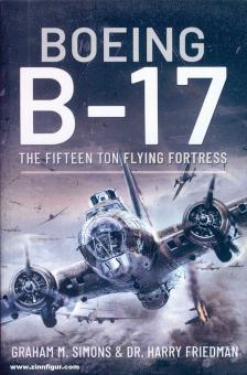 Simons, Graham M./Friedman, Harry: Boeing B-17. The Fifteen Ton Flying Fortress