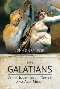 Grainger, John D.: The Galatians. Celtic Invasion of Greece and Asia Minor