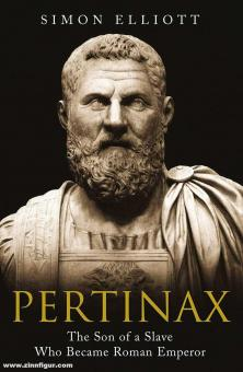 Elliott, Simon: Pertinax. The Son of a Slave Who Became Roman Emperor