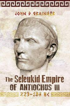 Grainger, John D.: The Seleukif Empire of Antiochus III (223-187 BC)