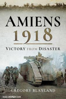Blaxland, Gregory: Amiens 1918. Victory from Disaste
