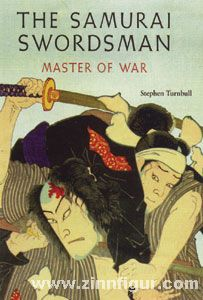 Turnbull, S.: The Samurai Swordsman. Master of War