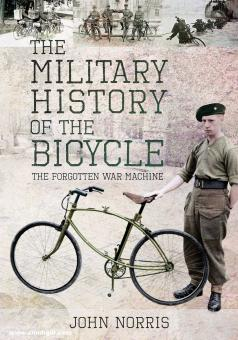 Norris, John: The Military History of the Bicycle. The Forgotten War Machine