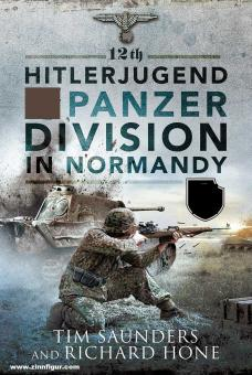 Saunders, Tim/Hone, Richard: 12th SS Panzer Division Hitlerjugend in Normandy