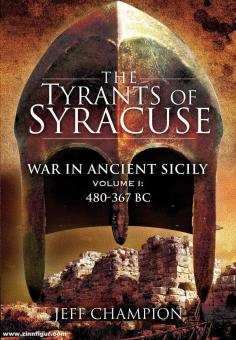 Champion, Jeff: The Tyrants of Syracuse. War in ancient Sicily. Band 1: 480-367