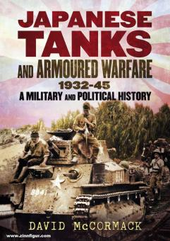 McCormack, David: Japanese Tanks and Armoured Warfare 1932-1945. A Military and Political History